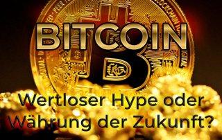 Bitcoin - Wertloser Hype oder zukünftige Weltwährung