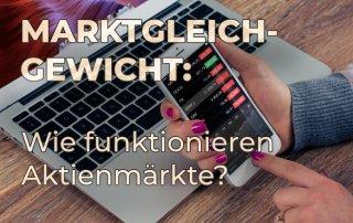 Marktgleichgewicht - Wie funktionieren Aktienmärkte